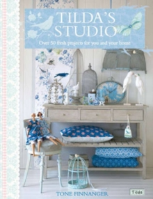 Tilda's Studio : Over 50 Fresh Projects for You and Your Home, Paperback Book