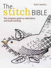 The Stitch Bible : A comprehensive guide to 225 embroidery stitches and techniques, Paperback Book