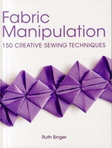 Fabric Manipulation : 150 Creative Sewing Techniques, Hardback Book