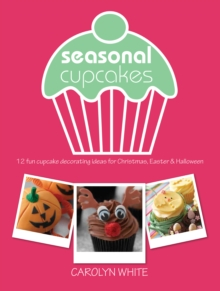 Seasonal Cupcakes : 12 fun cupcake decorating ideas for Christmas, Easter & Halloween, Paperback Book