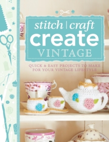 101 Ways to Stitch, Craft, Create Vintage : Quick & Easy Projects to Make for Your Vintage Lifestyle, Paperback Book