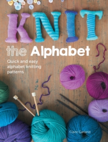 Knit the Alphabet : Quick and easy alphabet knitting patterns, Paperback Book