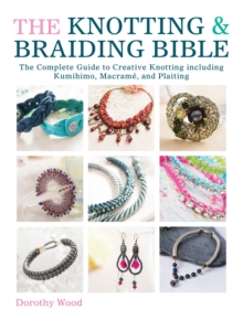 The Knotting & Braiding Bible : A complete creative guide to making knotted jewellery, Book Book