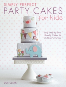 Simply Perfect Party Cakes for Kids : Easy step-by-step novelty cakes for children's parties, Paperback Book