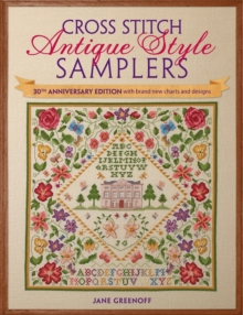 Cross Stitch Antique Style Samplers : 30th anniversary edition with brand new charts and designs, Paperback Book