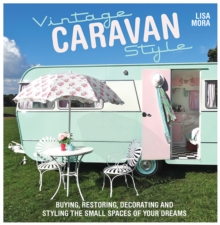 Vintage Caravan Style : Buying, Restoring, Decorating and Styling the Small Spaces of Your Dreams!, Paperback Book
