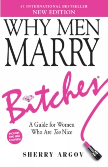 Why Men Marry Bitches (NEW EDITION) : A Guide for Women Who Are Too Nice, Paperback Book