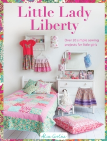 Little Lady Liberty : Over 20 Simple Sewing Projects for Little Girls, Paperback Book