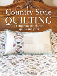 Country Style Quilting : 14 stunning patchwork quilts and gifts, Paperback Book