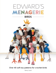 Edward's Menagerie: Birds : Over 40 soft toy patterns for crochet birds, Paperback Book