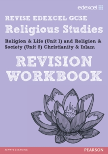 Revise Edexcel: Edexcel GCSE Religious Studies Unit 1 Religion and Life and Unit 8 Religion and Society Christianity and Islam Revision Workbook, Paperback Book