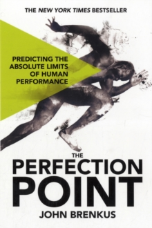 The Perfection Point : Predicting the Absolute Limits of Human Performance, Paperback Book