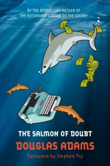 The Salmon of Doubt : Hitchhiking the Galaxy One Last Time, Paperback Book