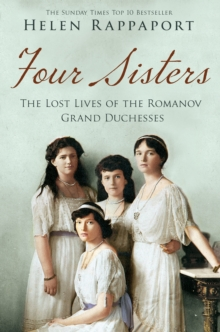 Four Sisters:the Lost Lives of the Romanov Grand Duchesses, Paperback Book