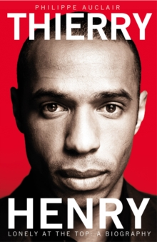 Thierry Henry : Lonely at the Top, Paperback Book