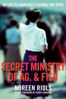 The Secret Ministry of Ag. & Fish : My Life in Churchill's School for Spies, Paperback Book
