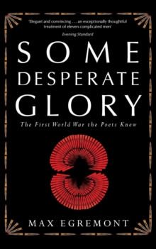 Some Desperate Glory : The First World War the Poets Knew, Paperback Book