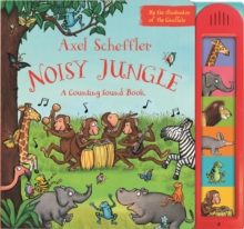 Axel Scheffler's Noisy Jungle : A Counting Sound Book, Hardback Book