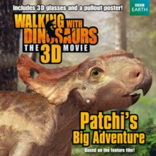 Walking with Dinosaurs: Patchi's Big Adventure, Paperback Book