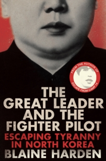 The Great Leader and the Fighter Pilot : Escaping Tyranny in North Korea, Paperback Book