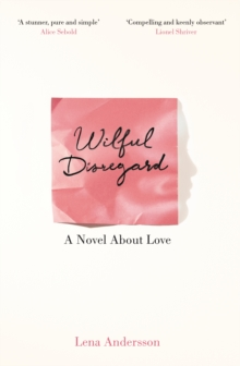 Wilful Disregard : A Novel About Love, Paperback Book