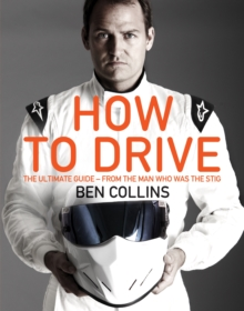 How to Drive: the Ultimate Guide, from the Man Who Was The Stig, Hardback Book