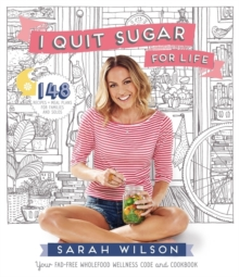 I Quit Sugar for Life : Your Fad-Free Wholefood Wellness Code and Cookbook, Paperback Book