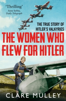 The Women Who Flew for Hitler : The True Story of Hitler's Valkyries, EPUB eBook