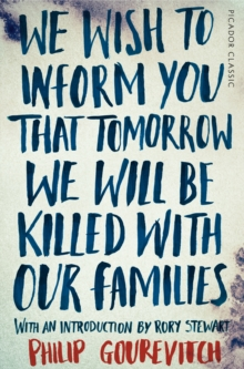 We Wish to Inform You That Tomorrow We Will Be Killed With Our Families : Picador Classic, Paperback Book