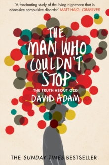 The Man Who Couldn't Stop : The Truth About OCD, Paperback Book