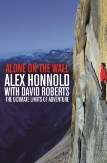 Alone on the Wall : Alex Honnold and the Ultimate Limits of Adventure, Paperback Book