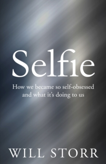 Selfie : How We Became So Self-Obsessed and What it's Doing to Us, Hardback Book