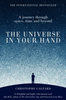 The Universe in Your Hand : A Journey Through Space, Time and Beyond, Paperback Book