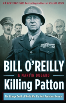 Killing Patton : The Strange Death of World War II's Most Audacious General, Hardback Book