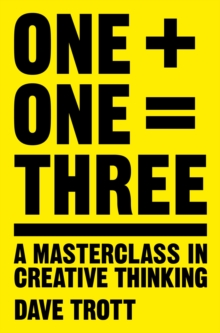 One Plus One Equals Three : A Masterclass in Creative Thinking, Paperback Book