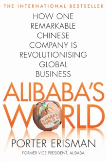 Alibaba's World : How a Remarkable Chinese Company is Changing the Face of Global Business, Paperback Book