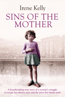 Sins of the Mother : A Heartbreaking True Story of a Woman's Struggle to Escape Her Past and the Price Her Family Paid, Paperback Book