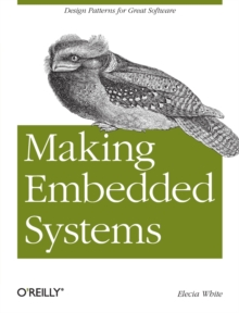 Making Embedded Systems : Design Patterns for Great Software, Paperback Book