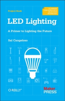 LED Lighting : A Primer to Lighting the Future, Paperback Book