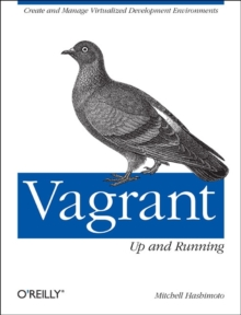 Vagrant: Up and Running : Create and Manage Virtualized Development Environments, Paperback Book