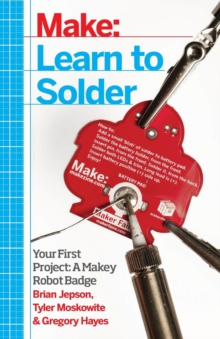 Learn to Solder : Tools and Techniques for Assembling Electronics, Paperback Book