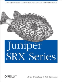 Juniper SRX Series : A Comprehensive Guide to Security Services on the SRX Series, Paperback Book