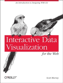 Interactive Data Visualization for the Web : An Introduction to Designing with D3, Paperback Book