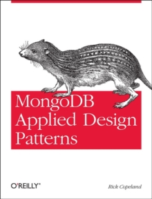 MongoDB Applied Design Patterns : Practical Use Cases with the Leading NoSQL Database, Paperback Book
