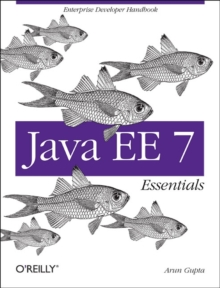 Java EE 7 Essentials : Enterprise Developer Handbook, Paperback Book