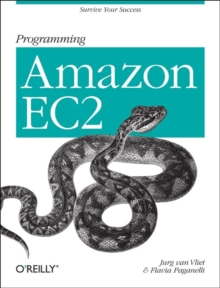 Programming Amazon EC2 : Run Applications on Amazon's Infrastructure with EC2, S3, SQS, SimpleDB, and Other Services, Paperback Book