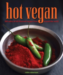 Hot Vegan : 200 Sultry & Full-flavored Recipes from Around the World, Paperback Book
