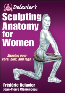 Delavier's Sculpting Anatomy for Women : Shaping your core, butt, and legs, Paperback Book