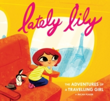 Lately Lily :  The Adventures of a Travelling Girl, Hardback Book