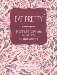 Eat Pretty : Nutrition for Beauty, Inside and out, Paperback Book